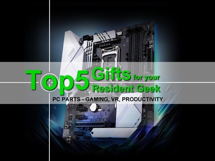 Top 5 Computer Parts: Gifts your Resident Geek will love